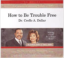 How To Be Trouble Free 2 Cds Dr Creflo Dollar And Taffi Dollar