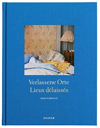 Sarah Hildebrand: VERLASSENE ORTE/LIEUX DÉLAISSÉS