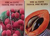Rare and Exotic Tropical Fruit Recipes (Lychee or Mamey Cover)