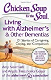 chicken soup alzheimers - Chicken Soup for the Soul: Living with Alzheimer S & Other Dementias: 101 Stories of Caregiving, Coping, and Compassion by Amy Newmark (22-May-2014) Paperback