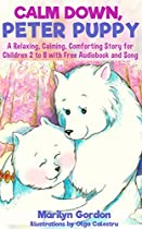 Calm Down, Peter Puppy: A Relaxing, Calming, Comforting Story For Children 2 To 8 With Free Audiobook And Song