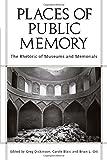 Places of Public Memory: The Rhetoric of Museums and Memorials (Albma Rhetoric Cult & Soc Crit)