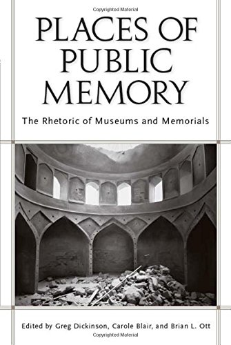 Places of Public Memory: The Rhetoric of Museums and Memorials (Albma Rhetoric Cult & Soc Crit) by University Alabama Press