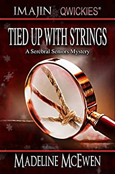 Tied Up with Strings (A Serebral Seniors Mystery Book 1) by [McEwen, Madeline]