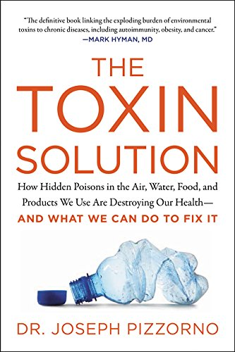 - The Toxin Solution: How Hidden Poisons in the Air, Water, Food, and Products We Use Are Destroying Our Health--AND WHAT WE CAN DO TO FIX IT