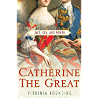 Catherine the Great: Love, Sex, and Power (English Edition)