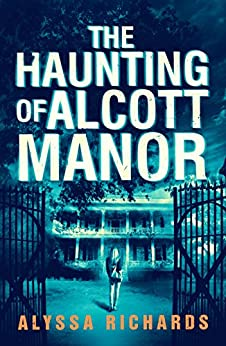 The Haunting of Alcott Manor: A Contemporary Gothic Romance Novel by [Richards, Alyssa, Richards, Alyssa]