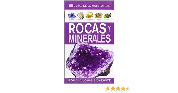 Rocas Y Minerales. Guías De La Naturaleza GUÍAS DEL NATURALISTA-ROCAS, MINERALES Y PIEDRAS PRECIOSAS: Amazon.es: BONEWITZ, RONALD LOUIS, RODRIGUEZ-ROCA, CRISTINA: Libros