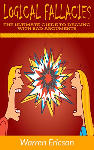Logical Fallacies: The Ultimate Guide to Dealing with Bad Arguments