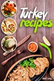 Turkey Recipes: Turkey Cookbook: Quick, Easy to Make and Delicious Turkey Recipes. Easy Thanksgiving Cooker Recipes