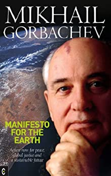 Manifesto for the Earth: Action Now for Peace, Global Justice and a Sustainable Future by [Gorbachev, Mikhail]