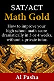MATH GOLD: How to increase your SAT/ACT math score dramatically in 3 or 4 weeks, without a private tutor.