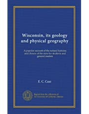 Wisconsin, its geology and physical geography: A popular account of the natural features and climate of the state for students and general readers