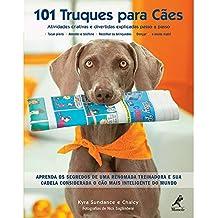 101 truques para cães: Atividades criativas e divertidas explicadas passo a passo