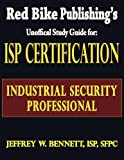 img - for ISP Certification-The Industrial Security Professional Exam Manual or How to Prepare for and Pass the Industrial Security Professional Certification Exam by Jeffrey W. Bennett (2008) Paperback book / textbook / text book