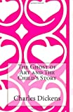The Ghost of Art and the Child's Story, Charles Dickens, 1495438090