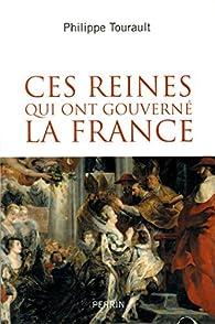 Ces reines qui ont gouverné la France par Philippe Tourault