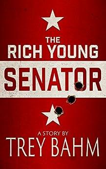 The Rich Young Senator by [Bahm, Trey]