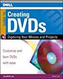 Dell Guide to Creating DVDs: Digitizing Your Movies and Projects