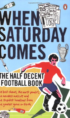 When Saturday Comes: The Half Decent Football Book