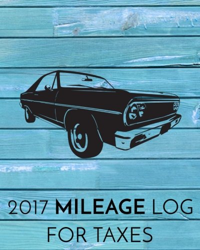 2017 Mileage Log For Taxes: Vehicle Mileage & Gas Expense Tracker Log Book For Small Businesses (V1)