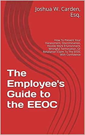 The Employee'S Guide To The Eeoc: How To Present Your Harassment