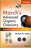March's Advanced Organic Chemistry : Reactions, Mechanisms, and Structure, Smith, Michael B. and March, Jerry, 0470462590