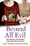 img - for Beyond All Evil: Two monsters, two mothers, a love that will last forever by Thomson, June, Ross, Giselle, Scott, Marion, McBeth, Jim (2011) Paperback book / textbook / text book