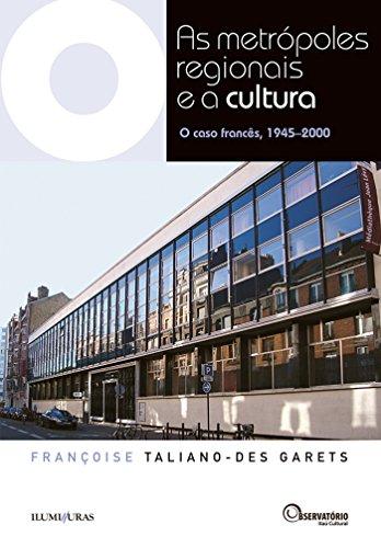 As Metrópoles Regionais e a Cultura: O caso francês, 1945-2000 (Coleção Os Livros do Observatório)