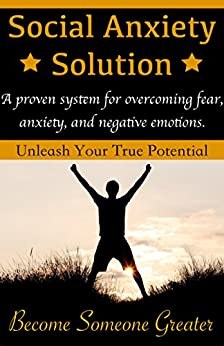 Social Anxiety Solution: Proven Techniques for Overcoming Shyness, Social Anxiety, Low Self-Esteem, and Negative Emotions (Core Confidence Series) by [Norton, Beau]