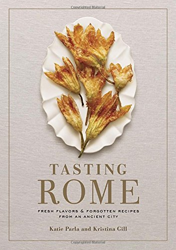 Tasting Rome: Fresh Flavors and Forgotten Recipes from an Ancient