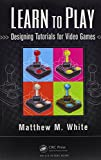 Learn to Play: Designing Tutorials for Video Games