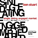 Single, Dating, Engaged, Married: Navigating Life and Love in the Modern Age Audiobook by Ben Stuart Narrated by Michael Lenz