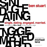 Single, Dating, Engaged, Married: Navigating Life and Love in the Modern Age | Ben Stuart