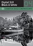 D-SLR Black & White Photography: A Camera Bag Companion 4 (Camera Bag Companions 04)