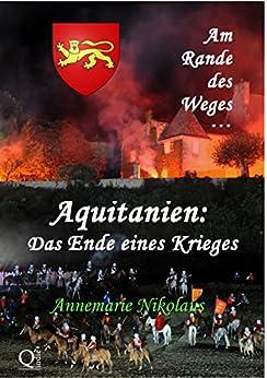 Aquitanien: Das Ende eines Krieges (Am Rande des Weges ...) (German Edition) by [Nikolaus, Annemarie]