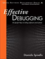 Effective Debugging: 66 Specific Ways to Debug Software and Systems
