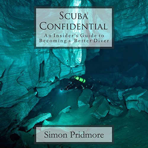 Scuba Confidential: An Insider's Guide to Becoming a Better Diver by Simon Pridmore