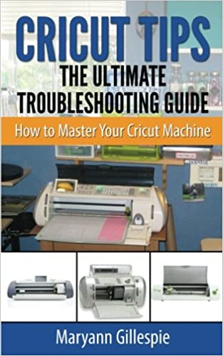 Cricut Tips the Ultimate Troubleshooting Guide How to Master Your Cricut Machine