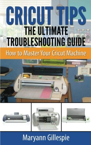 Price comparison product image Cricut Tips the Ultimate Troubleshooting Guide: How to Master Your Cricut Machine