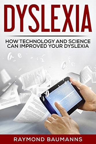 Dyslexia: How Technology and Science Can Improve Dyslexia (Dyslexic,dyslexia solutions,Understanding and Overcoming Dyslexia,dyslexic advantage,dyslexia books,dyslexic books,)