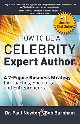 How To Be A CELEBRITY Expert Author: A 7-Figure Business Strategy for Coaches, Speakers and Entrepreneurs (How To Be A Celebrity)
