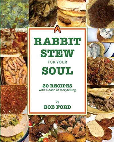 Rabbit Stew for Your Soul: 20 Recipes with a Dash of Storytelling by Bob Ford
