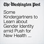 Some Kindergartners to Learn about Gender Identity amid Push for New Health Education Standards | Valerie Strauss