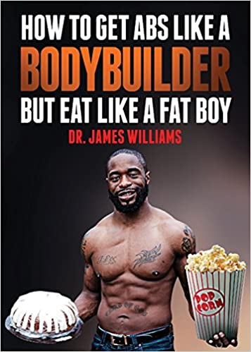 How to get abs like a bodybuilder but eat like a fat boy dr how to get abs like a bodybuilder but eat like a fat boy dr james a williams 9781944348342 amazon books ccuart Image collections