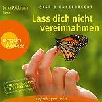 Lass dich nicht vereinnahmen: Die beste Strategie, sich von den Ansprüchen anderer zu befreien | Sigrid Engelbrecht