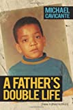 A Father's Double Life, Michael Cavicante, 1463406487