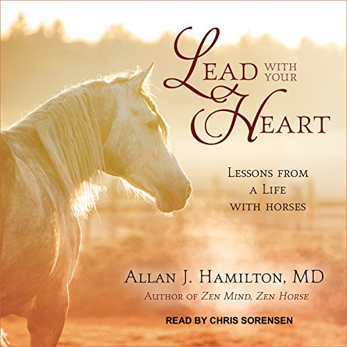 Lead with Your Heart: Lessons from a Life with Horses by Tantor Audio