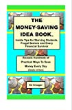 The Money-Saving Idea Book: Inside Tips for Starving Students, Frugal Seniors and Every Financial Survivor