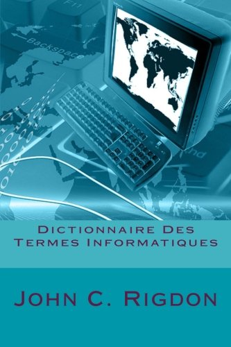 Dictionnaire Des Termes Informatiques (Words R Us Computer Dictionaries) (Volume 6) (French Edition)